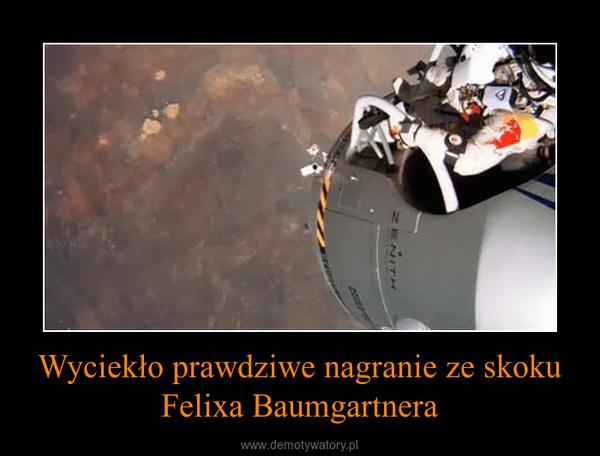 Wyciekło prawdziwe nagranie ze skoku Felixa Baumgartnera –
