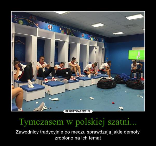 Tymczasem w polskiej szatni... – Zawodnicy tradycyjnie po meczu sprawdzają jakie demoty zrobiono na ich temat