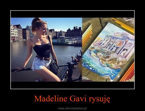 Madeline Gavi rysuję –