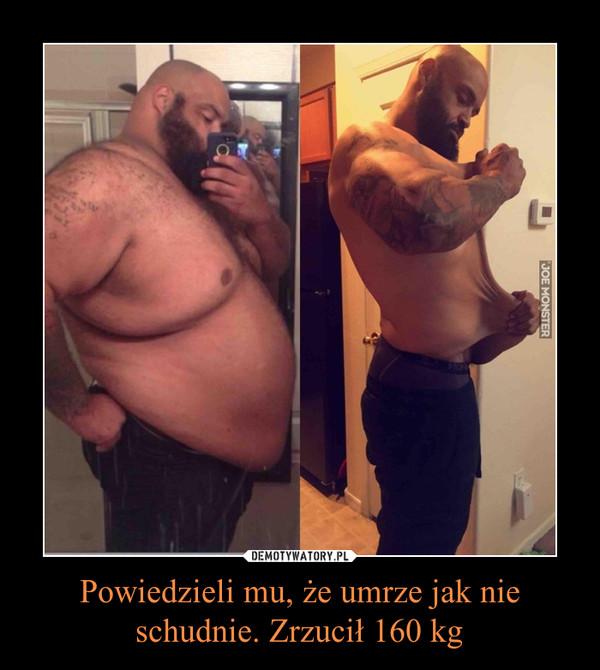 Powiedzieli mu, że umrze jak nie schudnie. Zrzucił 160 kg –