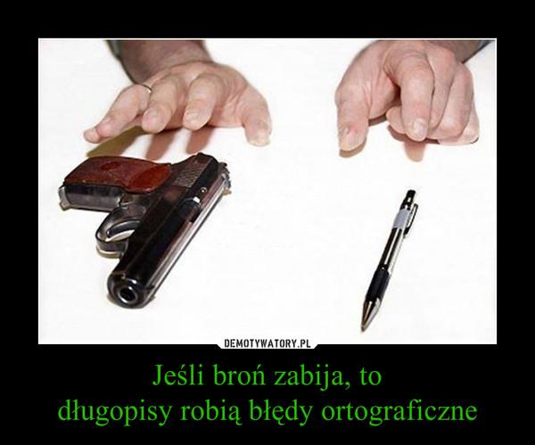 Jeśli broń zabija, todługopisy robią błędy ortograficzne –