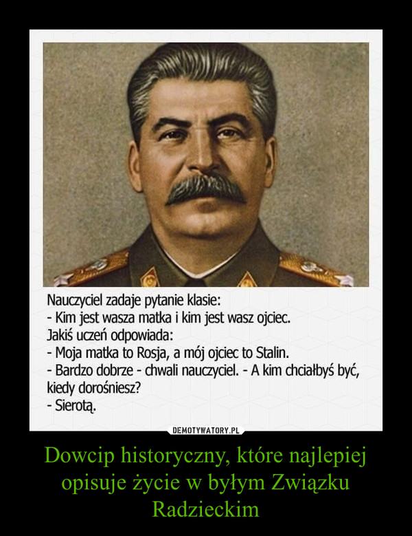 Dowcip historyczny, które najlepiej opisuje życie w byłym Związku Radzieckim –