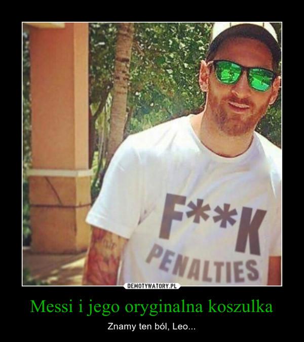 Messi i jego oryginalna koszulka – Znamy ten ból, Leo...