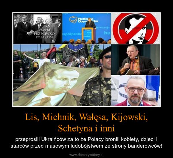 Lis, Michnik, Wałęsa, Kijowski, Schetyna i inni – przeprosili Ukraińców za to że Polacy bronili kobiety, dzieci i starców przed masowym ludobójstwem ze strony banderowców!