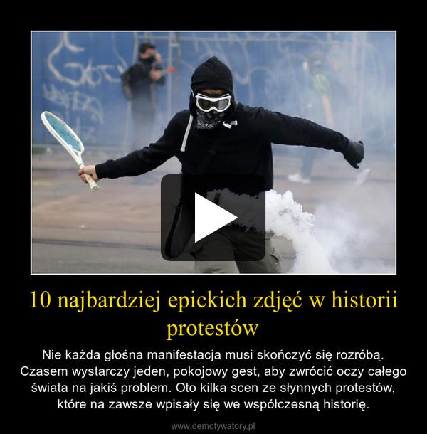 10 najbardziej epickich zdjęć w historii protestów – Nie każda głośna manifestacja musi skończyć się rozróbą. Czasem wystarczy jeden, pokojowy gest, aby zwrócić oczy całego świata na jakiś problem. Oto kilka scen ze słynnych protestów, które na zawsze wpisały się we współczesną historię.