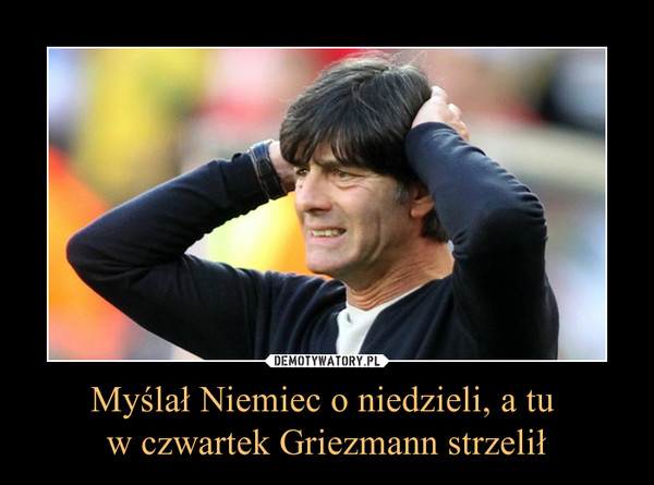 Myślał Niemiec o niedzieli, a tu w czwartek Griezmann strzelił –