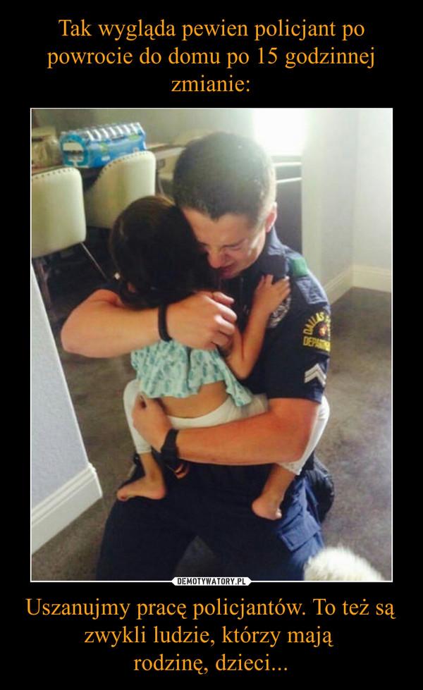 Uszanujmy pracę policjantów. To też są zwykli ludzie, którzy mają rodzinę, dzieci... –