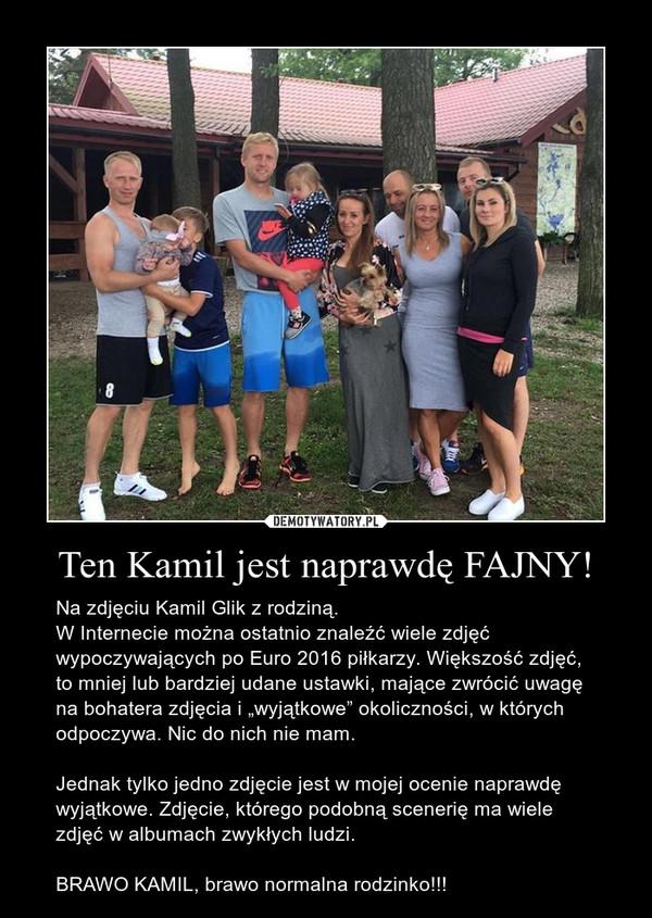 """Ten Kamil jest naprawdę FAJNY! – Na zdjęciu Kamil Glik z rodziną.W Internecie można ostatnio znaleźć wiele zdjęć wypoczywających po Euro 2016 piłkarzy. Większość zdjęć, to mniej lub bardziej udane ustawki, mające zwrócić uwagę na bohatera zdjęcia i """"wyjątkowe"""" okoliczności, w których odpoczywa. Nic do nich nie mam. Jednak tylko jedno zdjęcie jest w mojej ocenie naprawdę wyjątkowe. Zdjęcie, którego podobną scenerię ma wiele zdjęć w albumach zwykłych ludzi. BRAWO KAMIL, brawo normalna rodzinko!!!"""