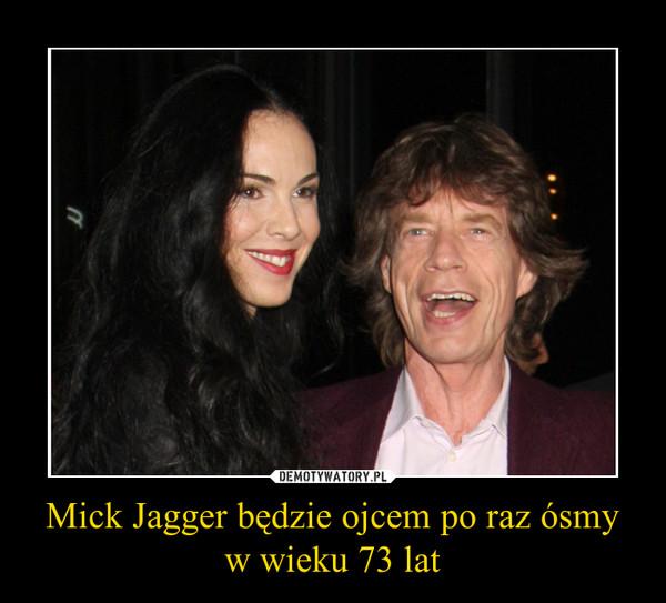 Mick Jagger będzie ojcem po raz ósmy w wieku 73 lat –