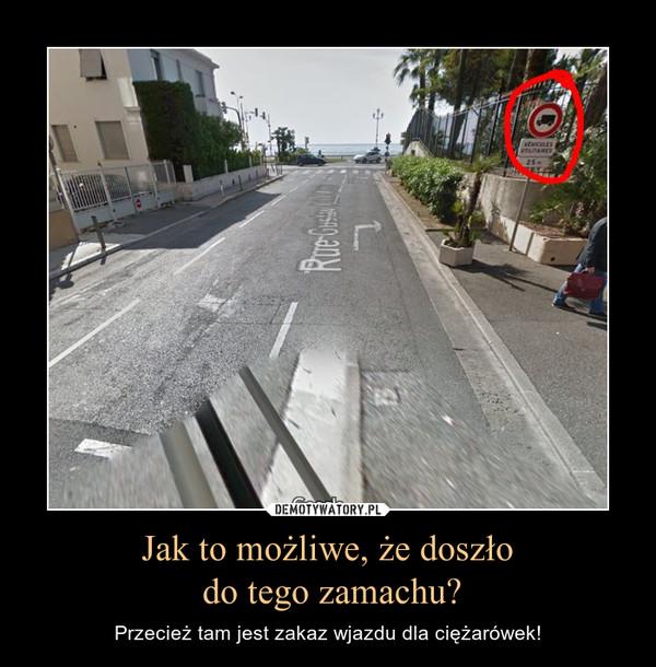 Jak to możliwe, że doszło do tego zamachu? – Przecież tam jest zakaz wjazdu dla ciężarówek!