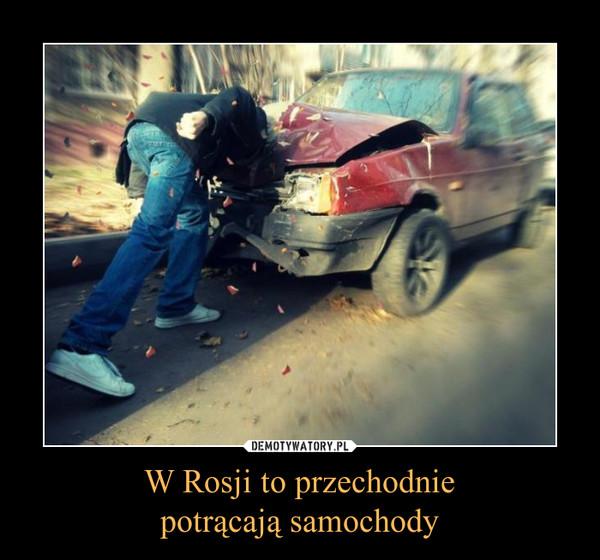W Rosji to przechodniepotrącają samochody –