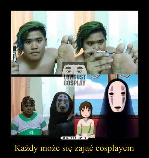 Każdy może się zająć cosplayem –
