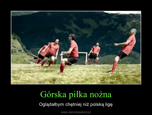 Górska piłka nożna – Oglądałbym chętniej niż polską ligę
