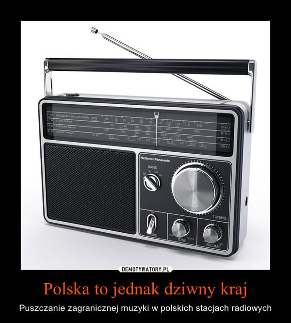 Polska to jednak dziwny kraj – Puszczanie zagranicznej muzyki w polskich stacjach radiowych
