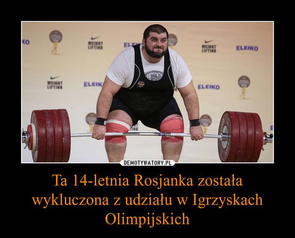 Ta 14-letnia Rosjanka została wykluczona z udziału w Igrzyskach Olimpijskich –