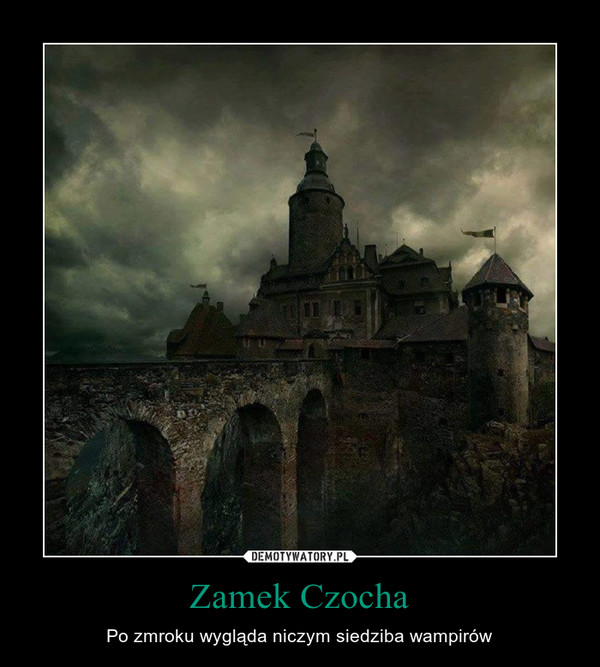 Zamek Czocha – Po zmroku wygląda niczym siedziba wampirów