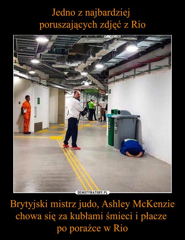 Brytyjski mistrz judo, Ashley McKenzie chowa się za kubłami śmieci i płacze po porażce w Rio –
