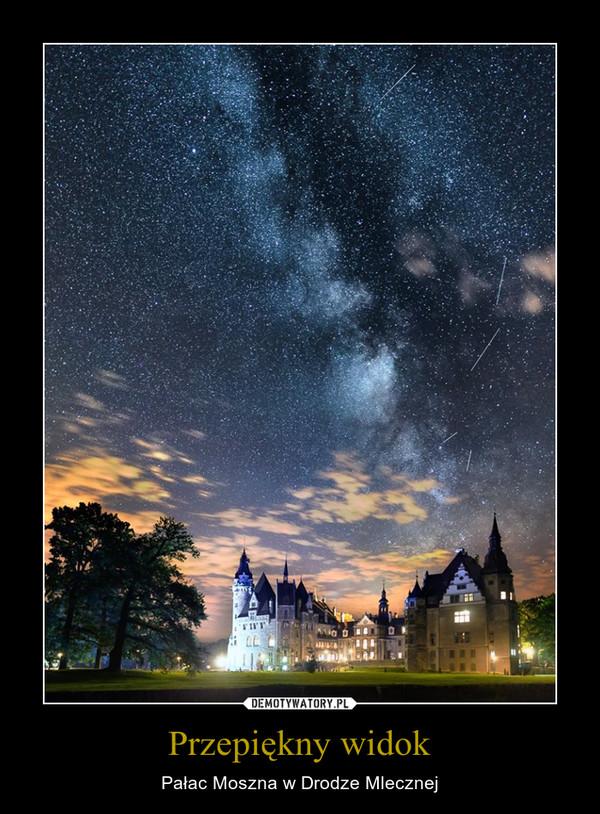 Przepiękny widok – Pałac Moszna w Drodze Mlecznej
