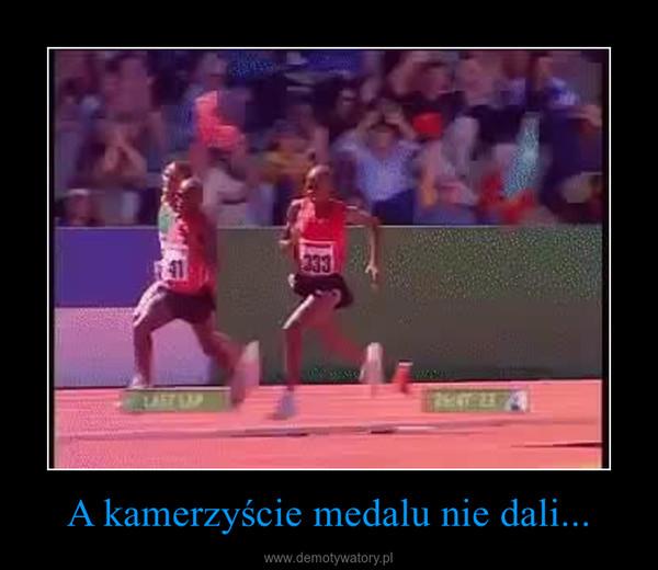 A kamerzyście medalu nie dali... –