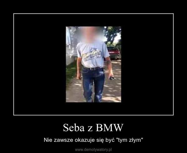 """Seba z BMW – Nie zawsze okazuje się być """"tym złym"""""""