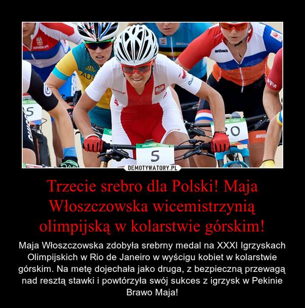Trzecie srebro dla Polski! Maja Włoszczowska wicemistrzynią olimpijską w kolarstwie górskim! – Maja Włoszczowska zdobyła srebrny medal na XXXI Igrzyskach Olimpijskich w Rio de Janeiro w wyścigu kobiet w kolarstwie górskim. Na metę dojechała jako druga, z bezpieczną przewagą nad resztą stawki i powtórzyła swój sukces z igrzysk w PekinieBrawo Maja!