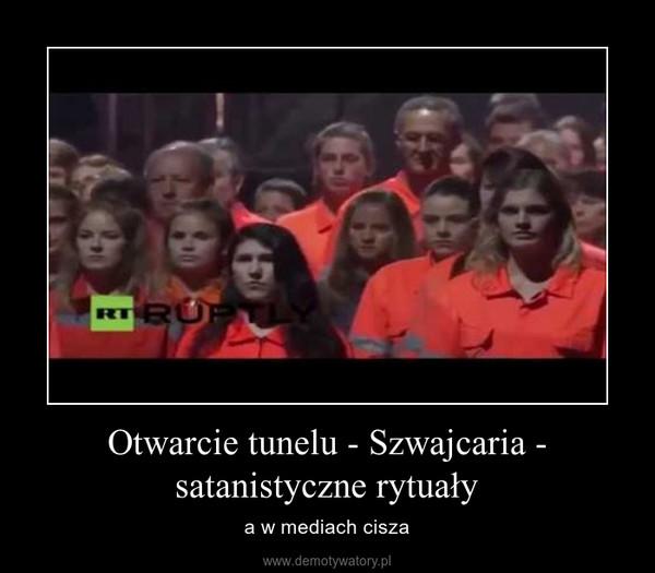 Otwarcie tunelu - Szwajcaria - satanistyczne rytuały – a w mediach cisza