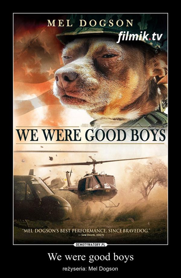 We were good boys – reżyseria: Mel Dogson