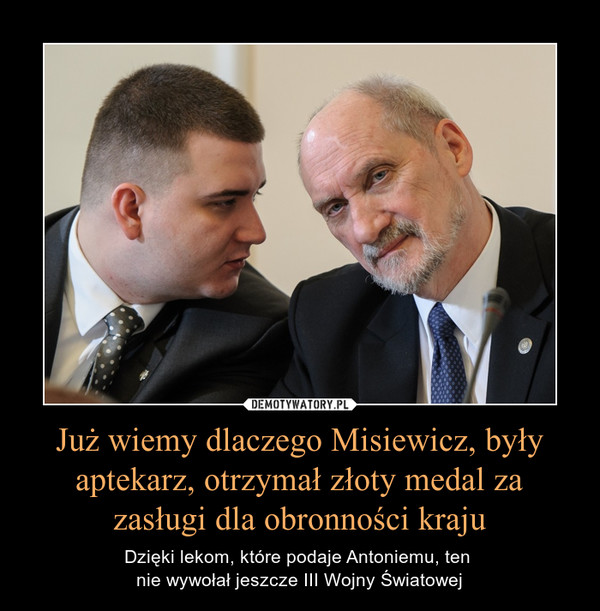 Już wiemy dlaczego Misiewicz, były aptekarz, otrzymał złoty medal za zasługi dla obronności kraju – Dzięki lekom, które podaje Antoniemu, ten nie wywołał jeszcze III Wojny Światowej