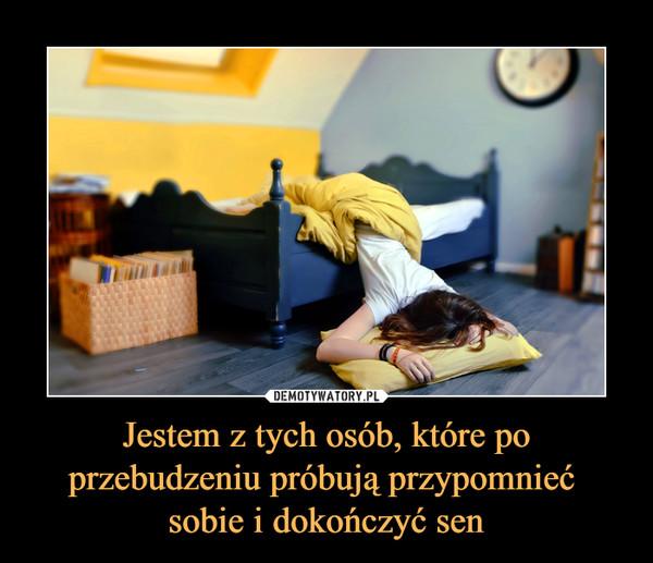 Jestem z tych osób, które po przebudzeniu próbują przypomnieć sobie i dokończyć sen –