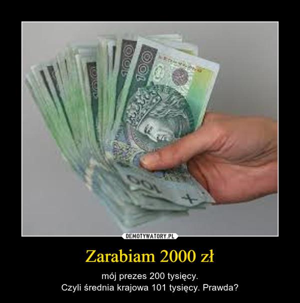 Zarabiam 2000 zł – mój prezes 200 tysięcy.Czyli średnia krajowa 101 tysięcy. Prawda?
