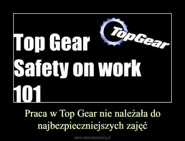 Praca w Top Gear nie należała do najbezpieczniejszych zajęć –