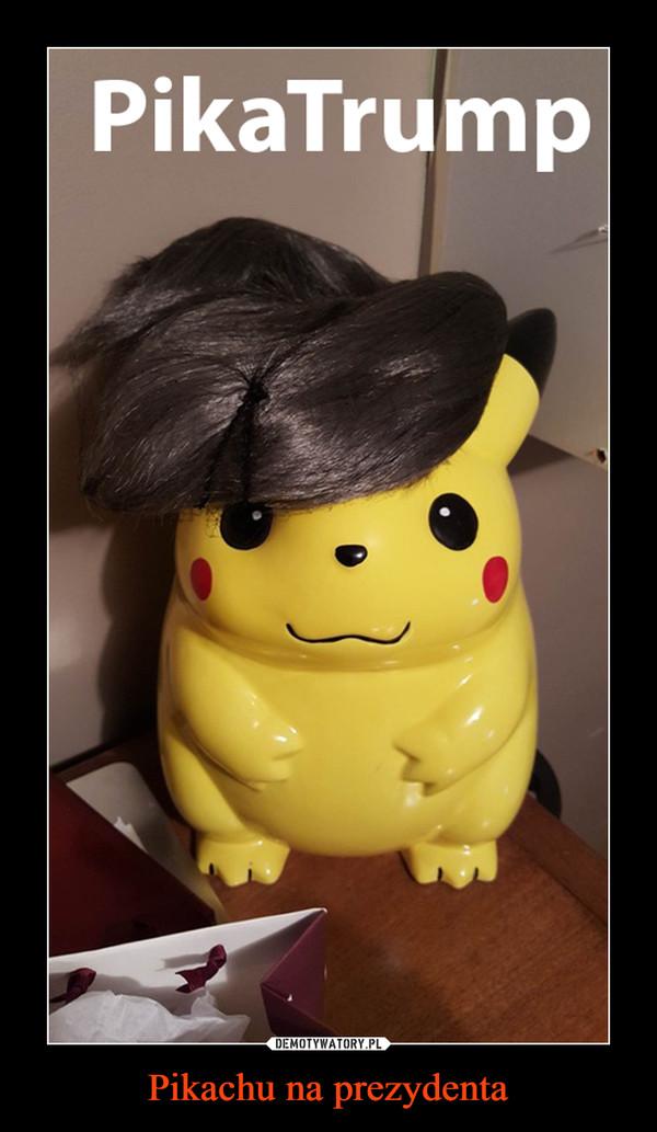 Pikachu na prezydenta –