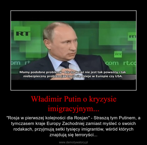 """Władimir Putin o kryzysie imigracyjnym... – """"Rosja w pierwszej kolejności dla Rosjan"""" - Straszą tym Putinem, a tymczasem kraje Europy Zachodniej zamiast myśleć o swoich rodakach, przyjmują setki tysięcy imigrantów, wśród których znajdują się terroryści..."""