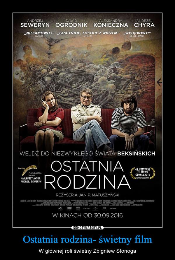 Ostatnia rodzina- świetny film – W głównej roli świetny Zbigniew Stonoga