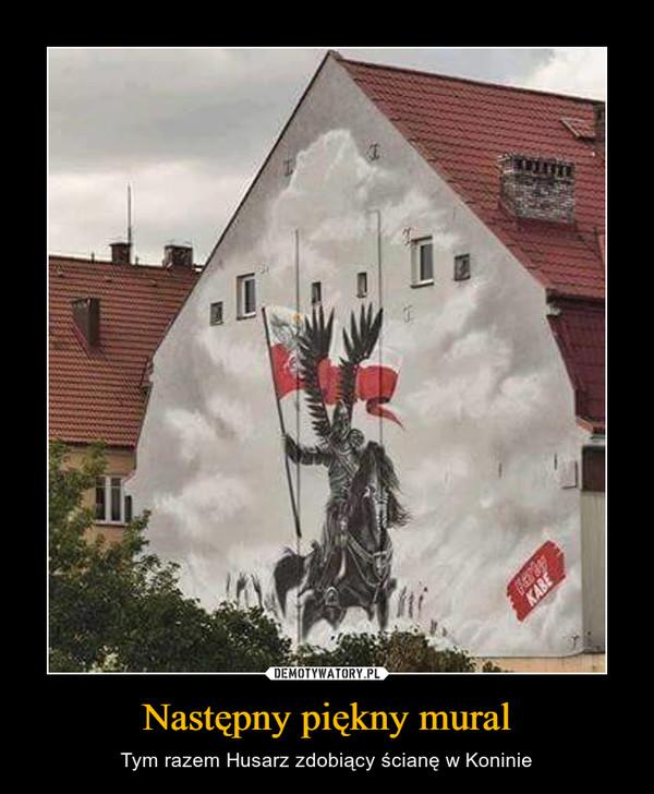 Następny piękny mural – Tym razem Husarz zdobiący ścianę w Koninie