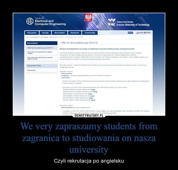 We very zapraszamy students from zagranica to studiowania on nasza university – Czyli rekrutacja po angielsku