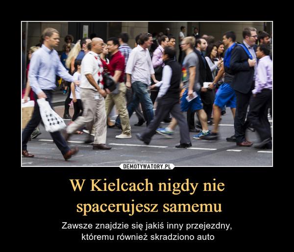 W Kielcach nigdy nie spacerujesz samemu – Zawsze znajdzie się jakiś inny przejezdny, któremu również skradziono auto