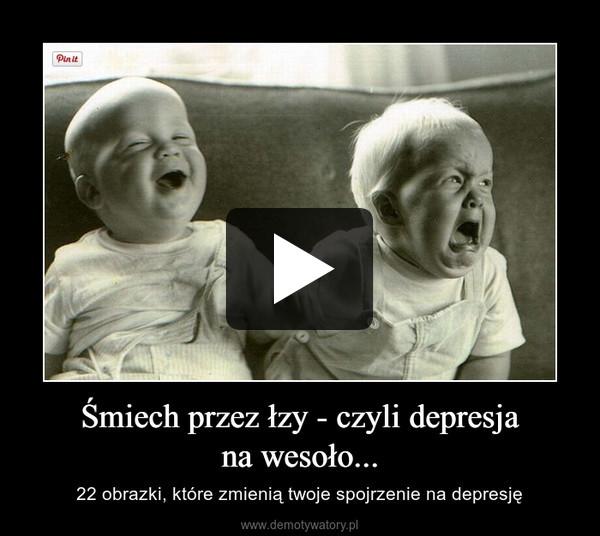 Śmiech przez łzy - czyli depresjana wesoło... – 22 obrazki, które zmienią twoje spojrzenie na depresję