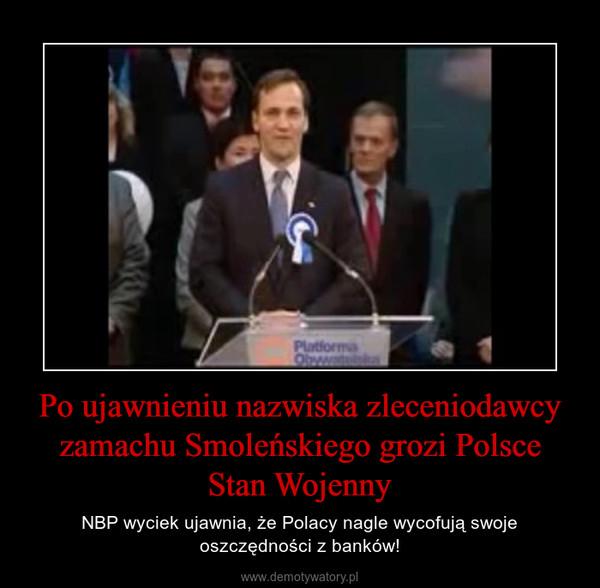 Po ujawnieniu nazwiska zleceniodawcy zamachu Smoleńskiego grozi Polsce Stan Wojenny – NBP wyciek ujawnia, że Polacy nagle wycofują swoje oszczędności z banków!