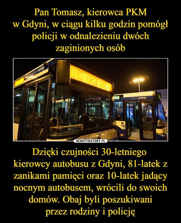 Dzięki czujności 30-letniego kierowcy autobusu z Gdyni, 81-latek z zanikami pamięci oraz 10-latek jadący nocnym autobusem, wrócili do swoich domów. Obaj byli poszukiwaniprzez rodziny i policję –