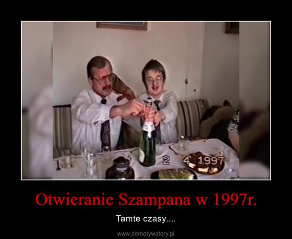 Otwieranie Szampana w 1997r. – Tamte czasy....