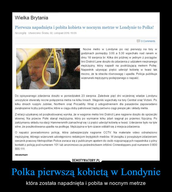 Polka pierwszą kobietą w Londynie – która została napadnięta i pobita w nocnym metrze