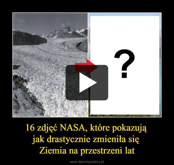 16 zdjęć NASA, które pokazują jak drastycznie zmieniła się Ziemia na przestrzeni lat –