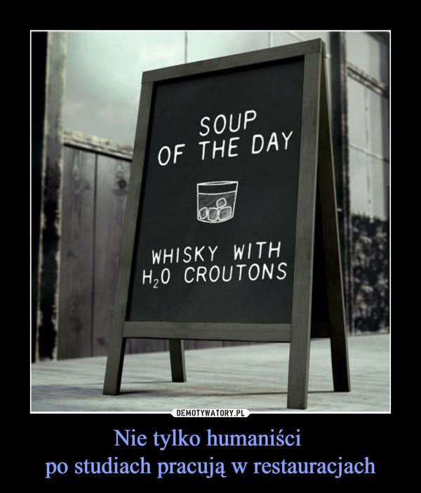 Nie tylko humaniści po studiach pracują w restauracjach –
