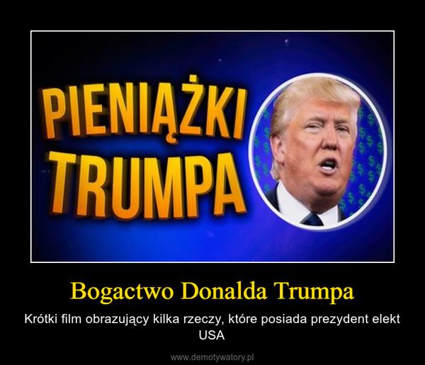 Bogactwo Donalda Trumpa – Krótki film obrazujący kilka rzeczy, które posiada prezydent elekt USA