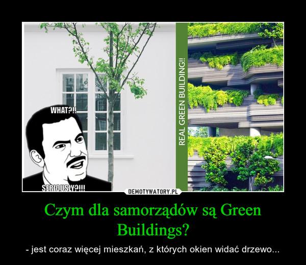 Czym dla samorządów są Green Buildings? – - jest coraz więcej mieszkań, z których okien widać drzewo...