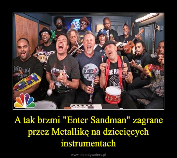 """A tak brzmi """"Enter Sandman"""" zagrane przez Metallikę na dziecięcych instrumentach –"""