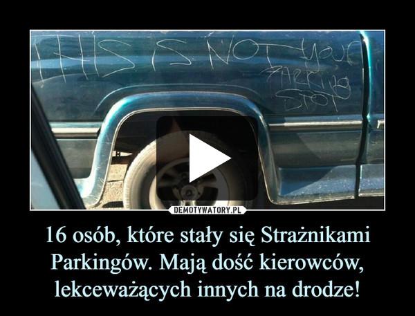 16 osób, które stały się Strażnikami Parkingów. Mają dość kierowców, lekceważących innych na drodze! –