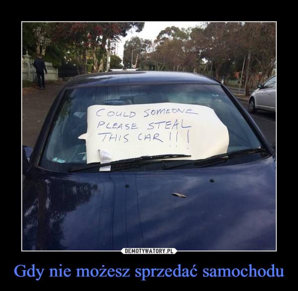 Gdy nie możesz sprzedać samochodu –