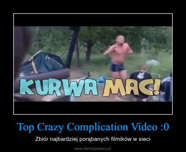 Top Crazy Complication Video :0 – Zbiór najbardziej porąbanych filmików w sieci